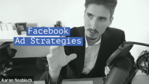 Facebook Ad Strategies - Aaron Nosbisch